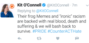 "Kit O'Connell's tweet says, ""Their frog Memes and ""ironic"" racism are backed with real blood, death and suffering & we will bash back to survive. #PRIDE #CounterACTHate"""